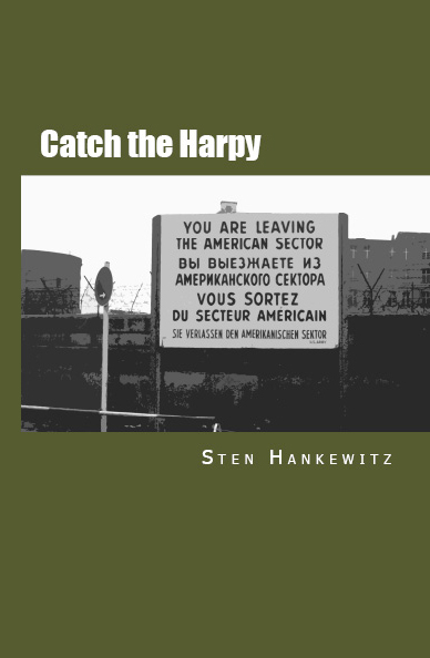 """Catch the Harpy"" is your weekend-read spy thriller, set in the very hotbed of the Cold War where the spies of both the free and the oppressed world – the West and the Soviet Union and its satellites – try to destroy each other."